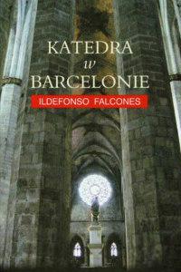 """""""Katedra w Barcelonie""""Autor: Ildefonso Falcones"""